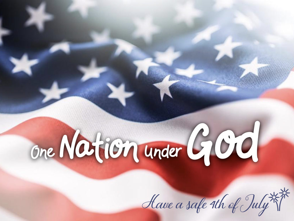 One Nation Under God - Have a safe 4th of July